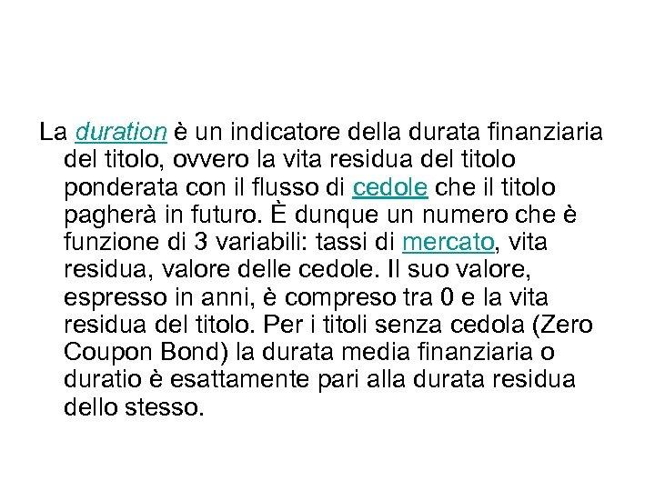 La duration è un indicatore della durata finanziaria del titolo, ovvero la vita residua