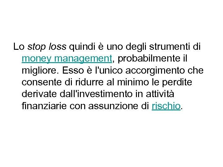 Lo stop loss quindi è uno degli strumenti di money management, probabilmente il migliore.