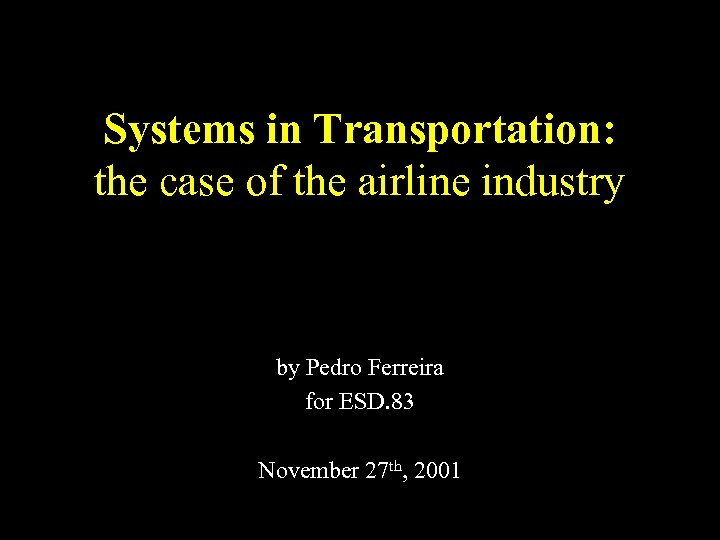 Systems in Transportation: the case of the airline industry by Pedro Ferreira for ESD.