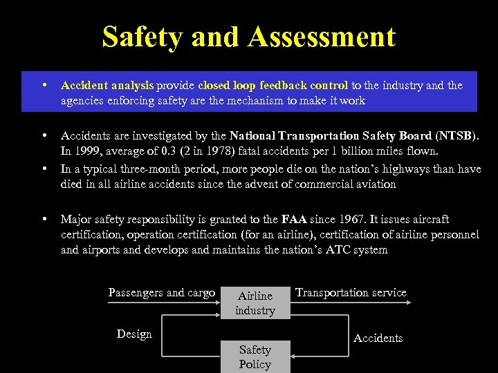 Safety and Assessment • Accident analysis provide closed loop feedback control to the industry