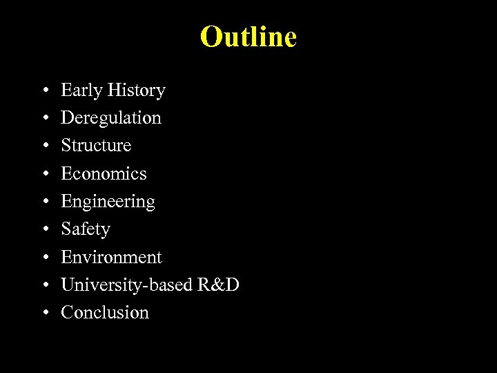 Outline • • • Early History Deregulation Structure Economics Engineering Safety Environment University-based R&D