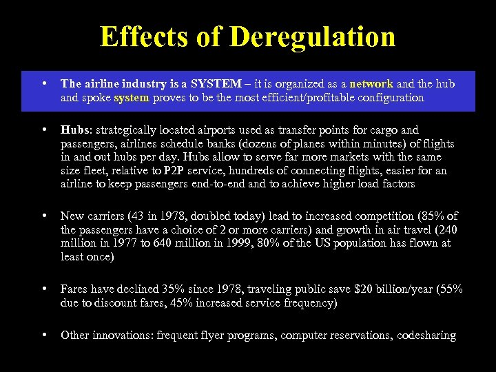 Effects of Deregulation • The airline industry is a SYSTEM – it is organized