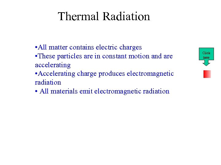 Thermal Radiation • All matter contains electric charges • These particles are in constant
