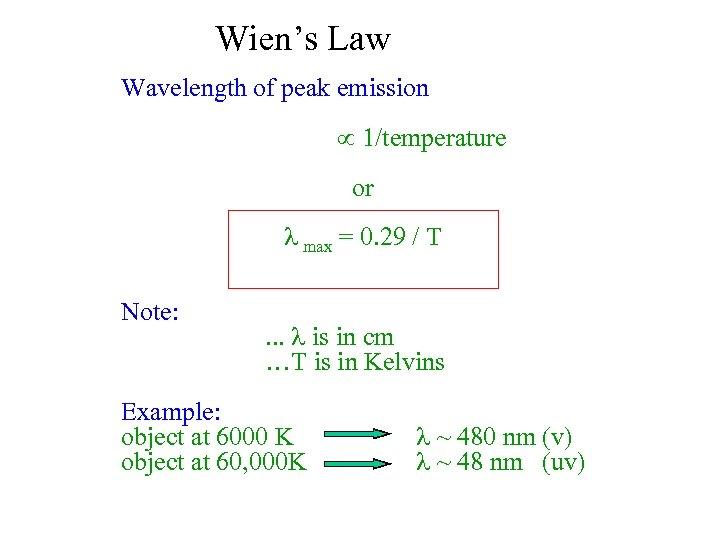 Wien's Law Wavelength of peak emission µ 1/temperature or l max = 0. 29