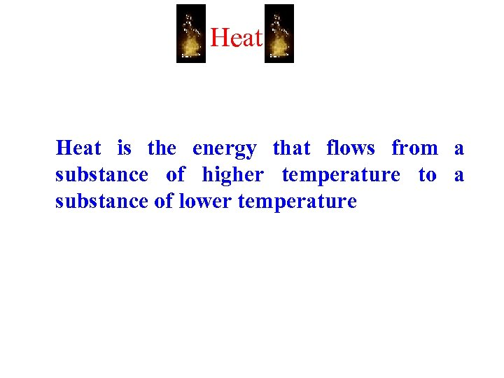 Heat is the energy that flows from a substance of higher temperature to a
