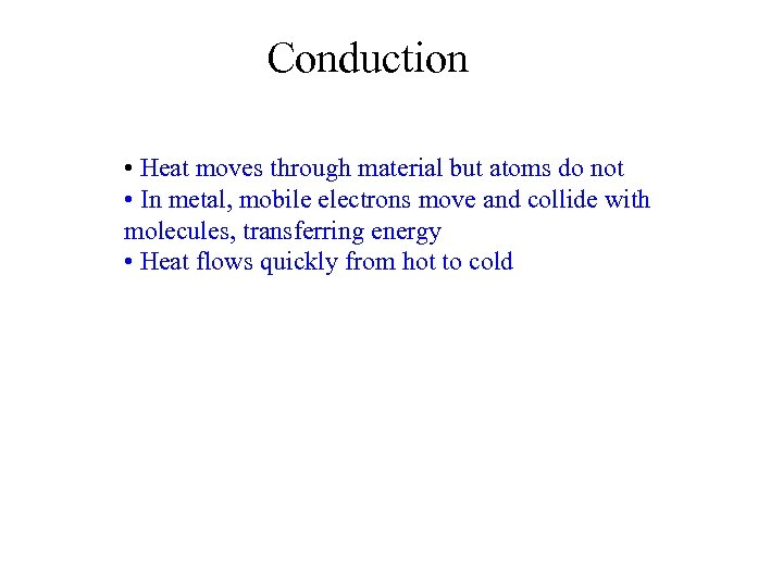 Conduction • Heat moves through material but atoms do not • In metal, mobile