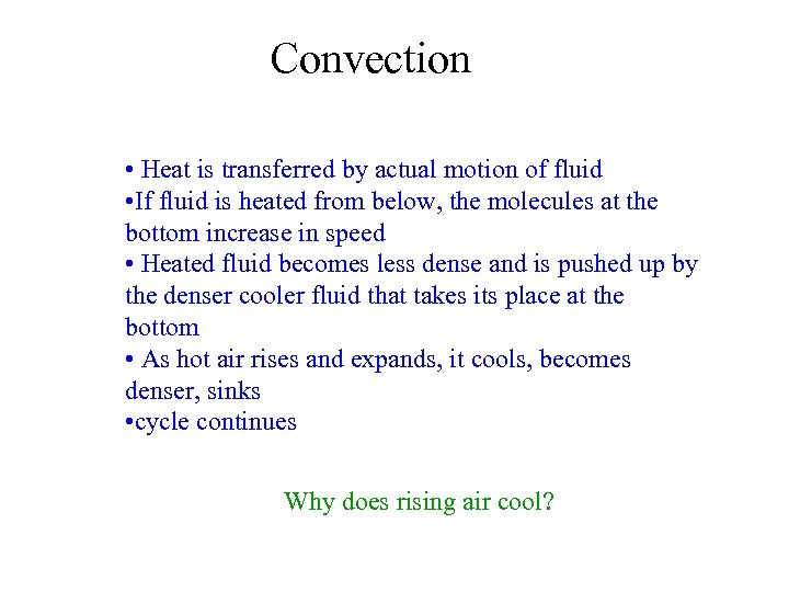 Convection • Heat is transferred by actual motion of fluid • If fluid is