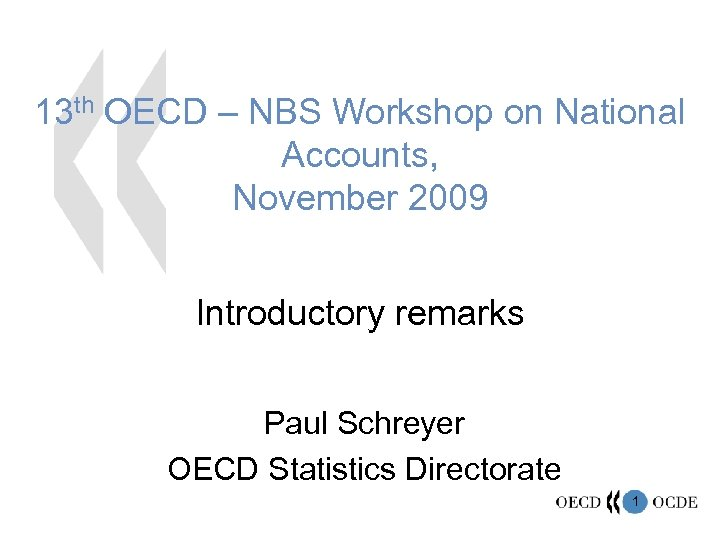 13 th OECD – NBS Workshop on National Accounts, November 2009 Introductory remarks Paul