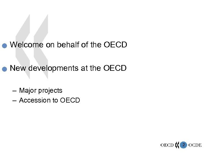 n Welcome on behalf of the OECD n New developments at the OECD –