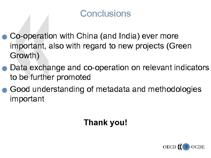 Conclusions n n n Co-operation with China (and India) ever more important, also with
