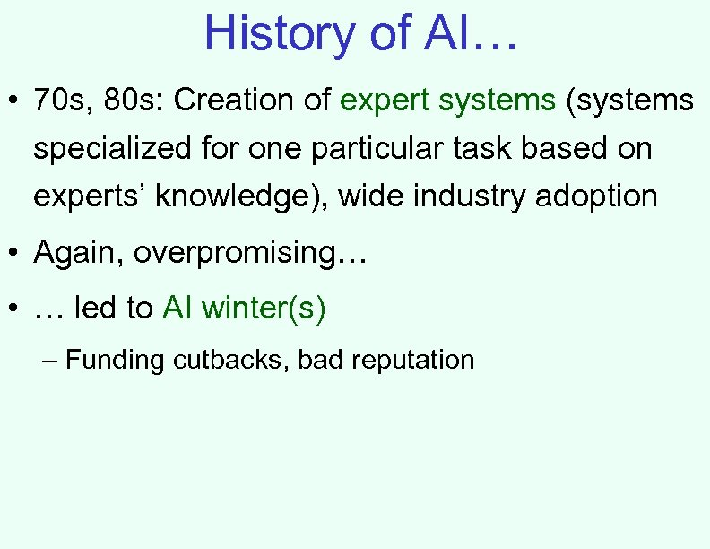 History of AI… • 70 s, 80 s: Creation of expert systems (systems specialized