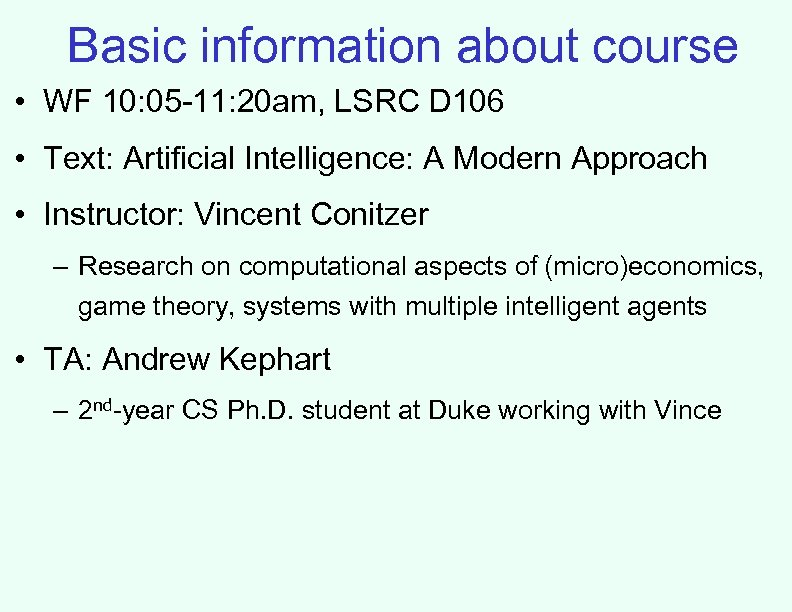 Basic information about course • WF 10: 05 -11: 20 am, LSRC D 106