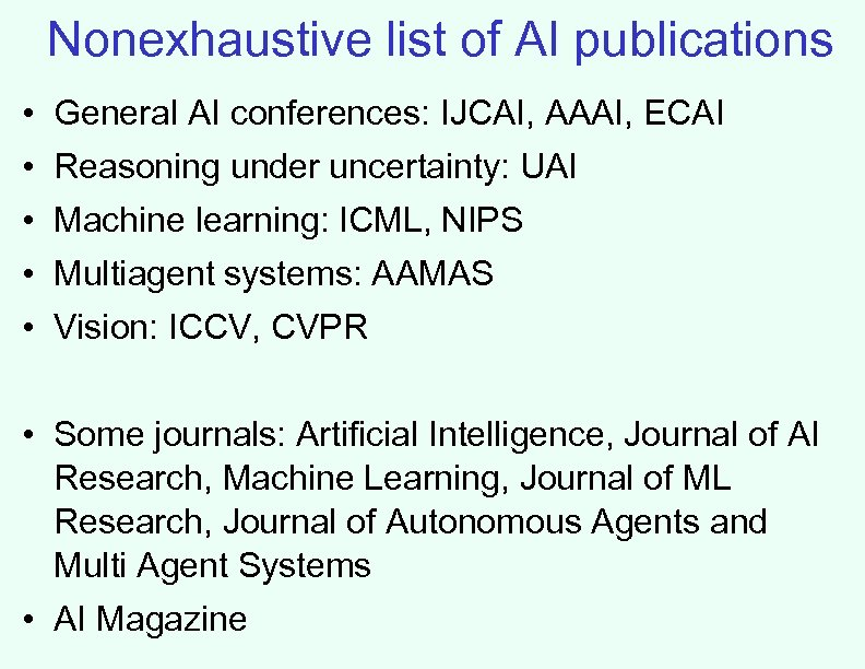 Nonexhaustive list of AI publications • General AI conferences: IJCAI, AAAI, ECAI • Reasoning