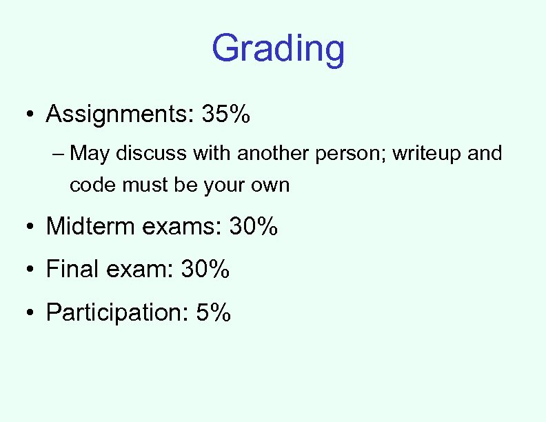 Grading • Assignments: 35% – May discuss with another person; writeup and code must
