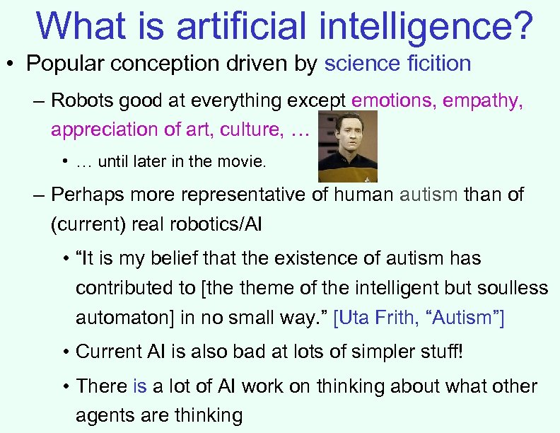 What is artificial intelligence? • Popular conception driven by science ficition – Robots good