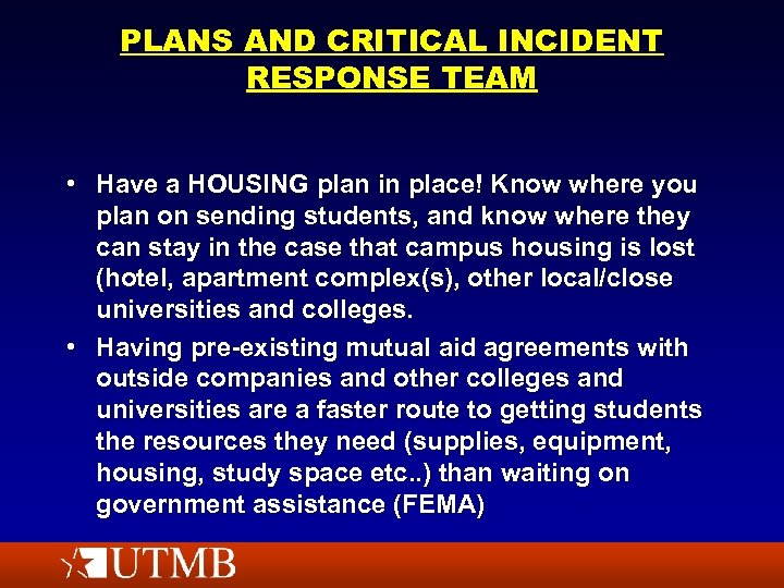 PLANS AND CRITICAL INCIDENT RESPONSE TEAM • Have a HOUSING plan in place! Know