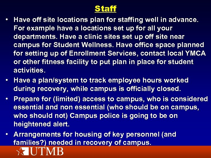 Staff • Have off site locations plan for staffing well in advance. For example