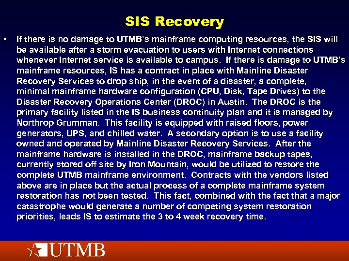 SIS Recovery • If there is no damage to UTMB's mainframe computing resources, the
