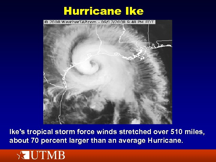 Hurricane Ike's tropical storm force winds stretched over 510 miles, about 70 percent larger