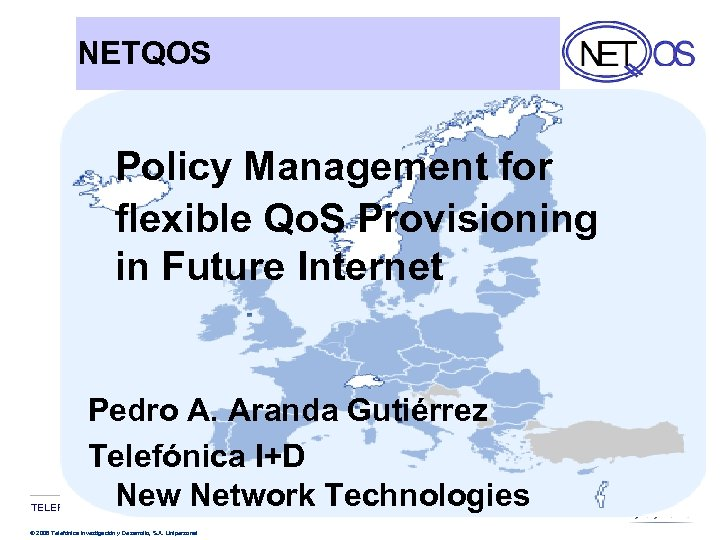 NETQOS Policy Management for flexible Qo. S Provisioning in Future Internet Pedro A. Aranda