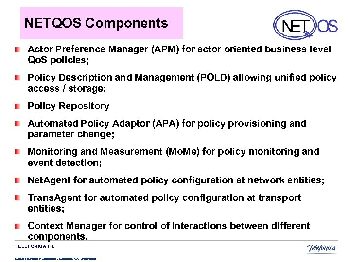 NETQOS Components Actor Preference Manager (APM) for actor oriented business level Qo. S policies;