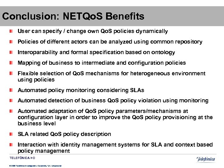 Conclusion: NETQo. S Benefits User can specify / change own Qo. S policies dynamically