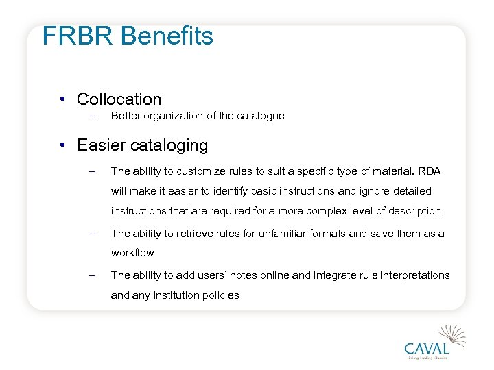 FRBR Benefits • Collocation – Better organization of the catalogue • Easier cataloging –