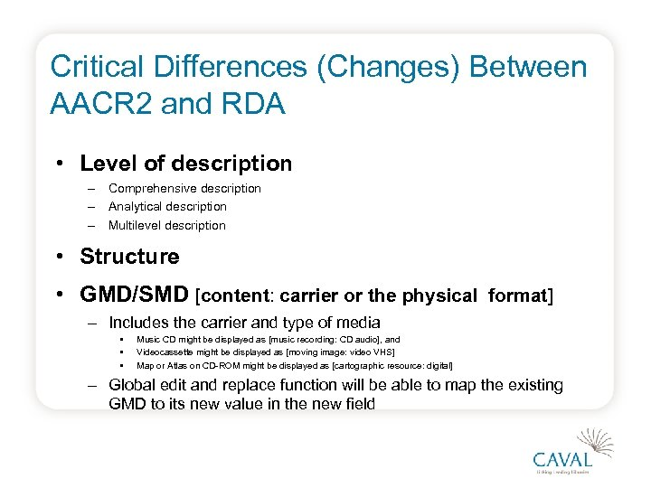 Critical Differences (Changes) Between AACR 2 and RDA • Level of description – Comprehensive