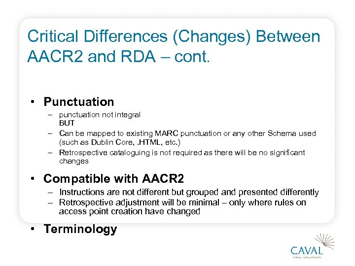 Critical Differences (Changes) Between AACR 2 and RDA – cont. • Punctuation – punctuation