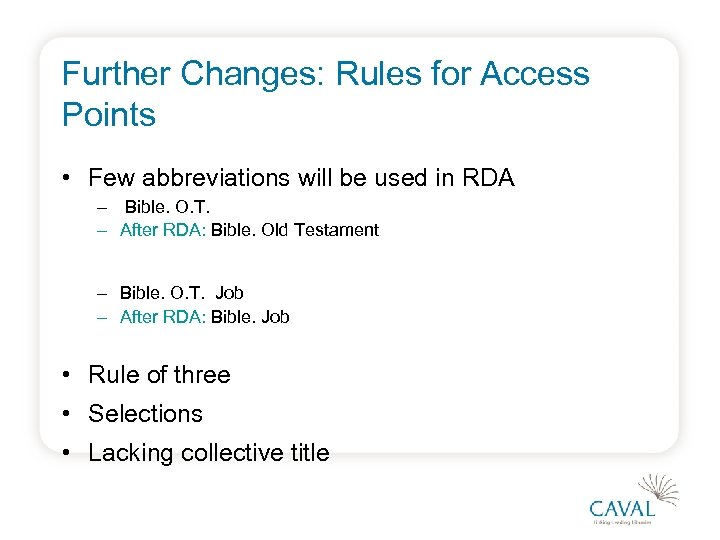 Further Changes: Rules for Access Points • Few abbreviations will be used in RDA