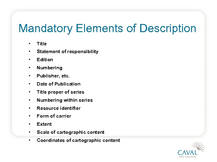 Mandatory Elements of Description • Title • Statement of responsibility • Edition • Numbering