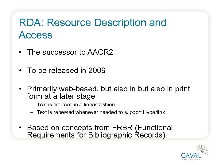 RDA: Resource Description and Access • The successor to AACR 2 • To be