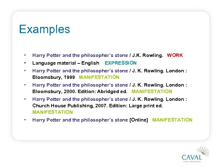 Examples • Harry Potter and the philosopher's stone / J. K. Rowling. WORK •