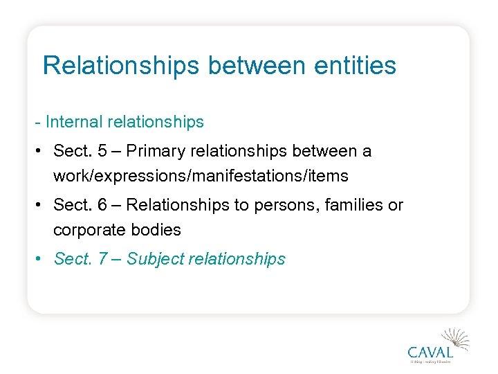 Relationships between entities - Internal relationships • Sect. 5 – Primary relationships between a