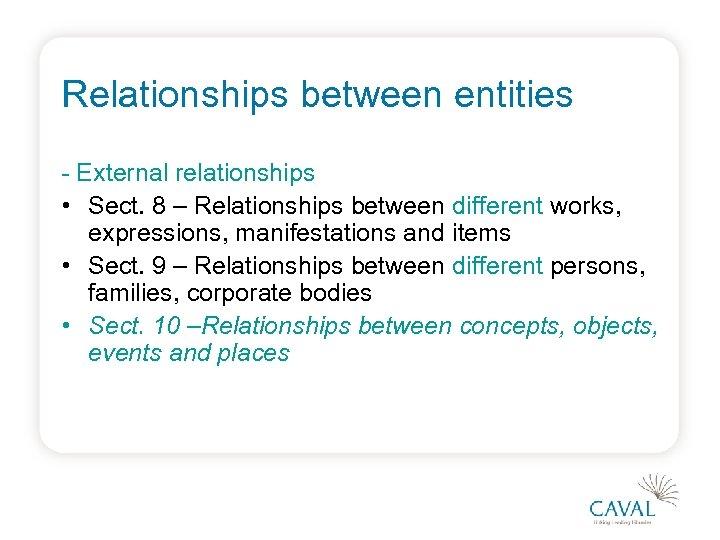 Relationships between entities - External relationships • Sect. 8 – Relationships between different works,