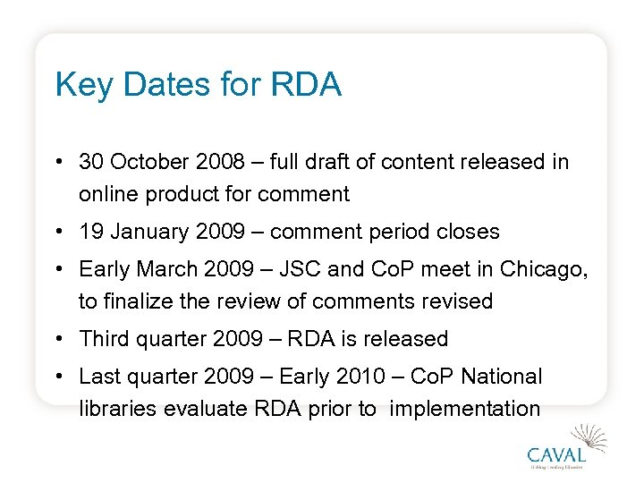 Key Dates for RDA • 30 October 2008 – full draft of content released