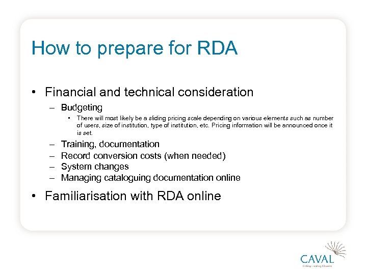 How to prepare for RDA • Financial and technical consideration – Budgeting • –