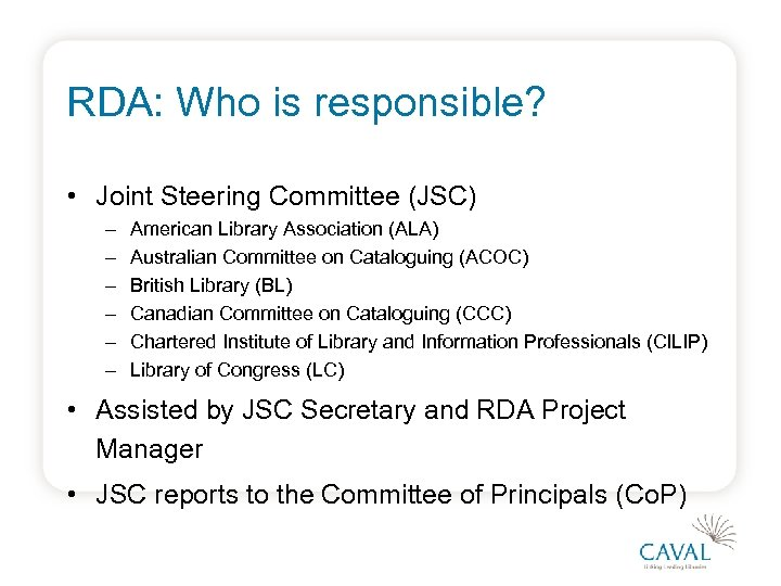 RDA: Who is responsible? • Joint Steering Committee (JSC) – – – American Library