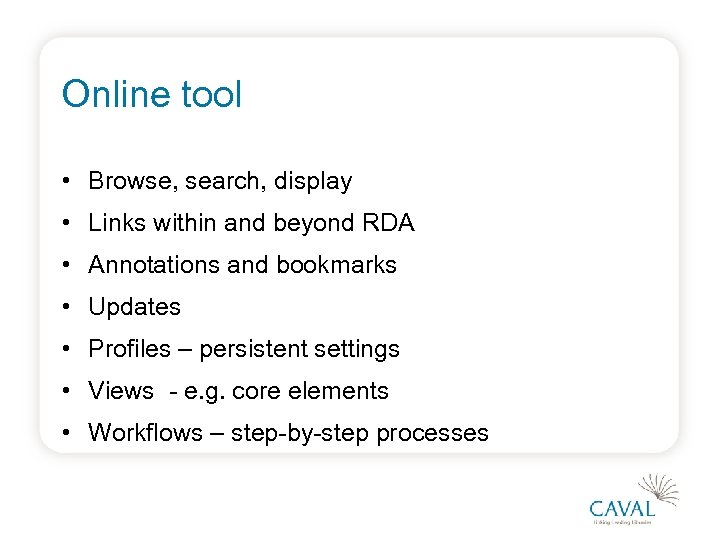 Online tool • Browse, search, display • Links within and beyond RDA • Annotations