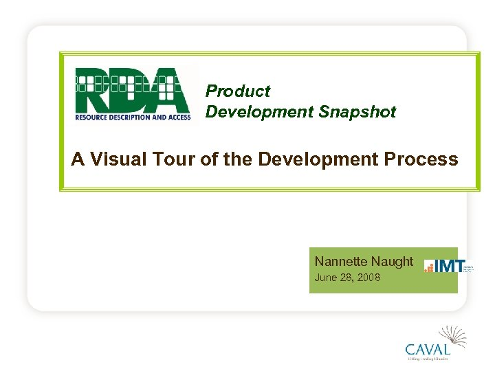 Product Development Snapshot A Visual Tour of the Development Process Nannette Naught June 28,