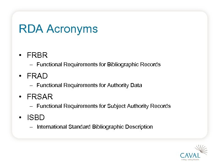 RDA Acronyms • FRBR – Functional Requirements for Bibliographic Records • FRAD – Functional