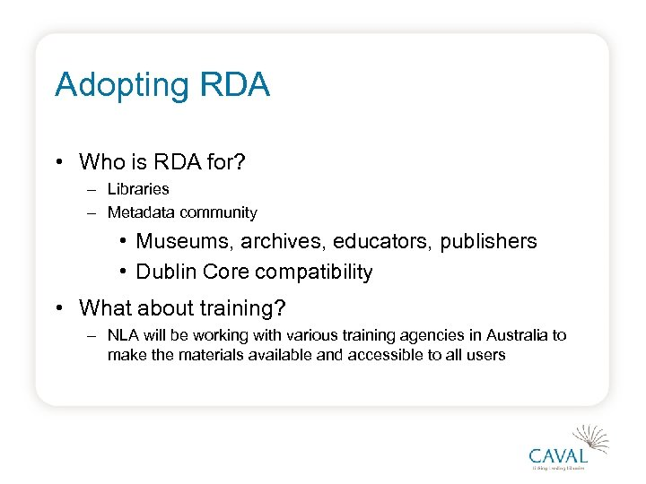 Adopting RDA • Who is RDA for? – Libraries – Metadata community • Museums,