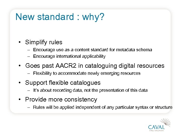 New standard : why? • Simplify rules – Encourage use as a content standard
