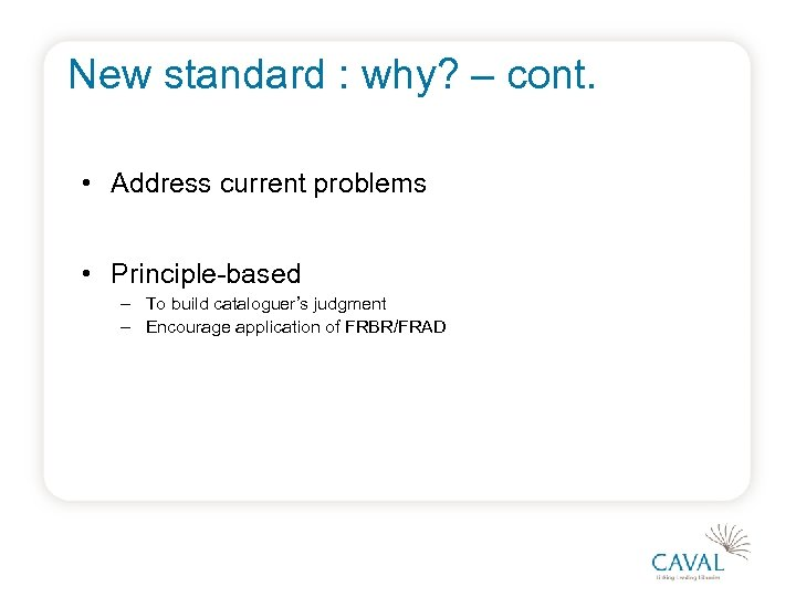 New standard : why? – cont. • Address current problems • Principle-based – To