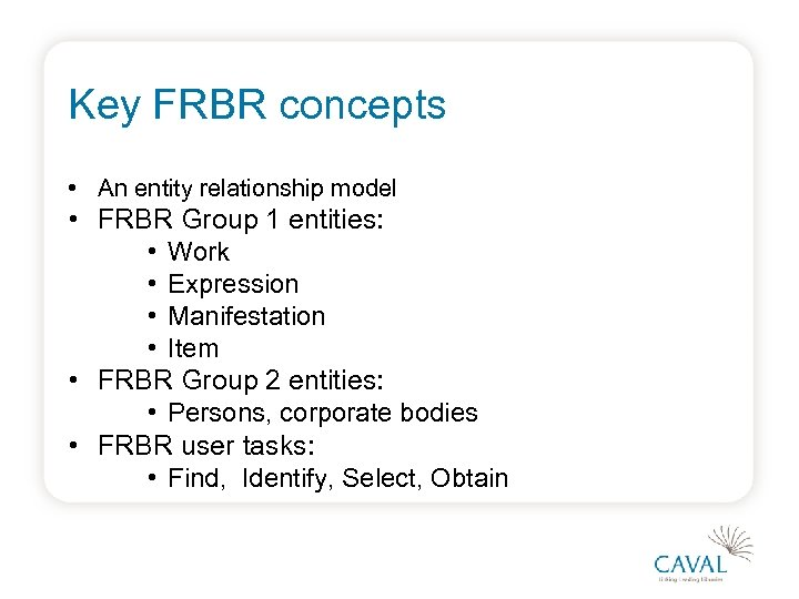 Key FRBR concepts • An entity relationship model • FRBR Group 1 entities: •