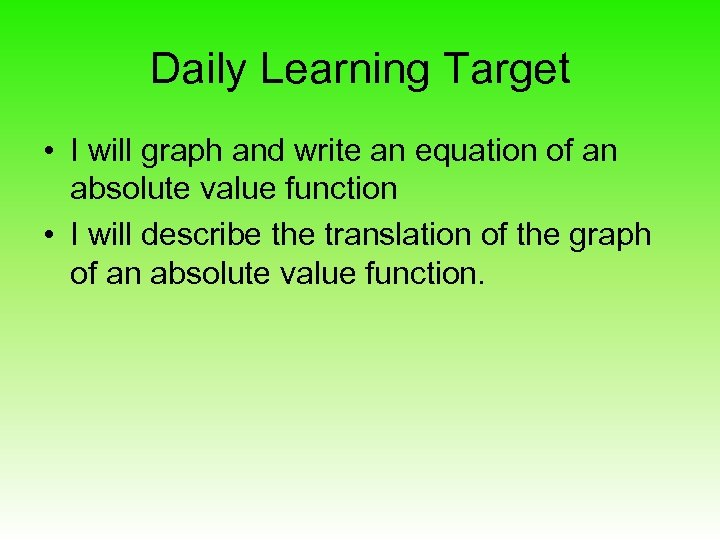 Daily Learning Target • I will graph and write an equation of an absolute