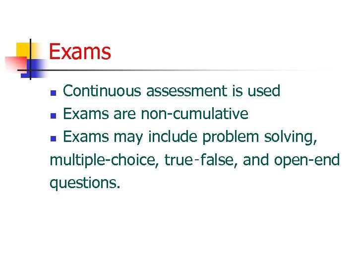 Exams Continuous assessment is used n Exams are non-cumulative n Exams may include problem
