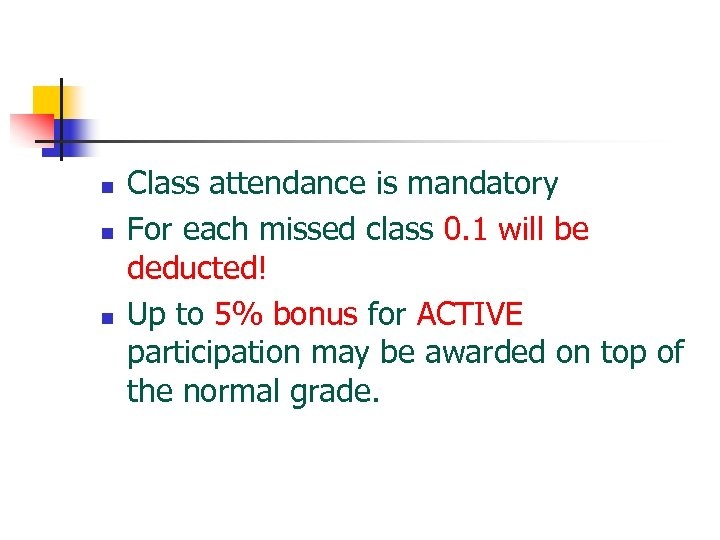 n n n Class attendance is mandatory For each missed class 0. 1 will