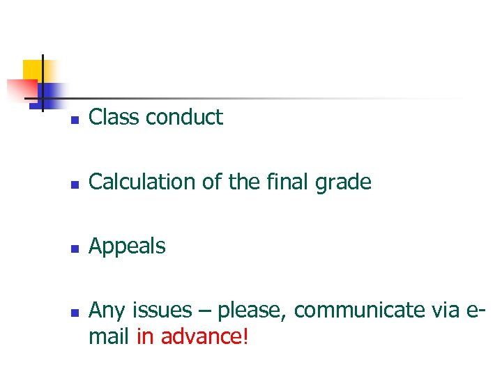 n Class conduct n Calculation of the final grade n Appeals n Any issues