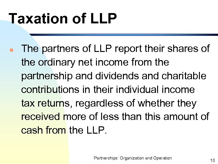 Taxation of LLP n The partners of LLP report their shares of the ordinary